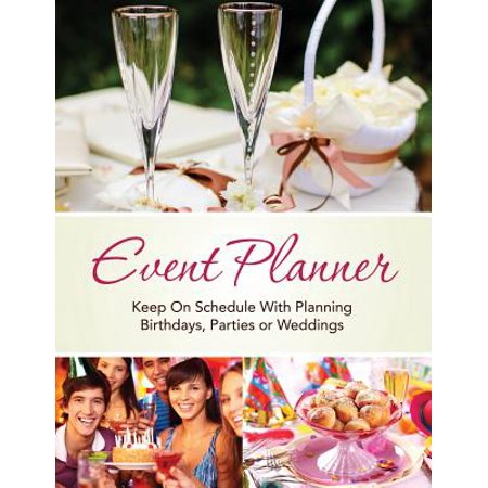 Event Planner : Keep on Schedule with Planning Birthdays, Parties or Weddings