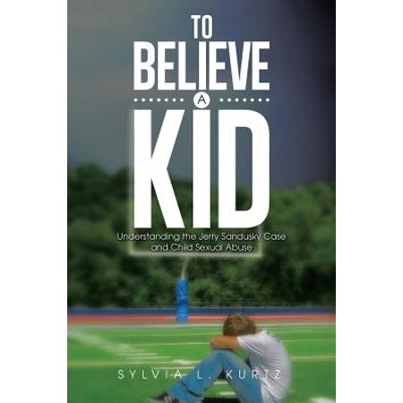 To Believe a Kid : Understanding the Jerry Sandusky Case and Child Sexual Abuse](Jerry Sandusky Halloween)