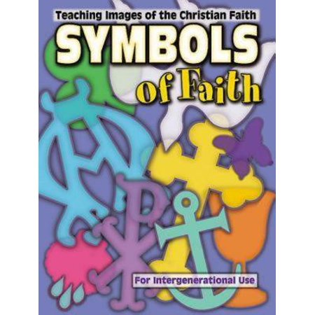 Symbols of Faith : Teaching Images of the Christian Faith (Faith Symbols)