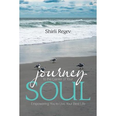 Journey to the Center of Your Soul : Empowering You to Live Your Best