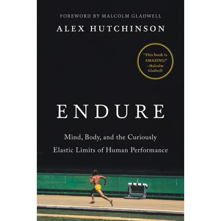 Endure : Mind, Body, and the Curiously Elastic Limits of Human