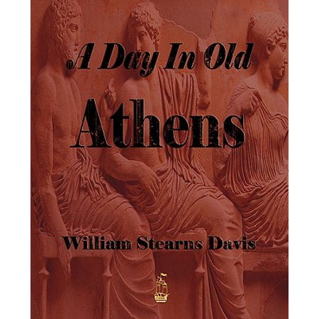 A Day in Old Athens - A Picture of Athenian Life (Athena Picture)