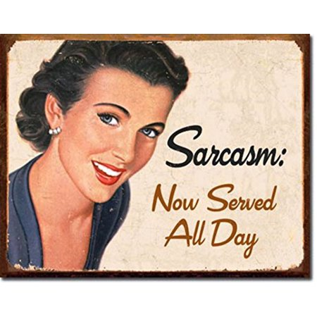 - Sarcasm: Now Served All Day Funny Distressed Look Tin Collectible Sign Gift