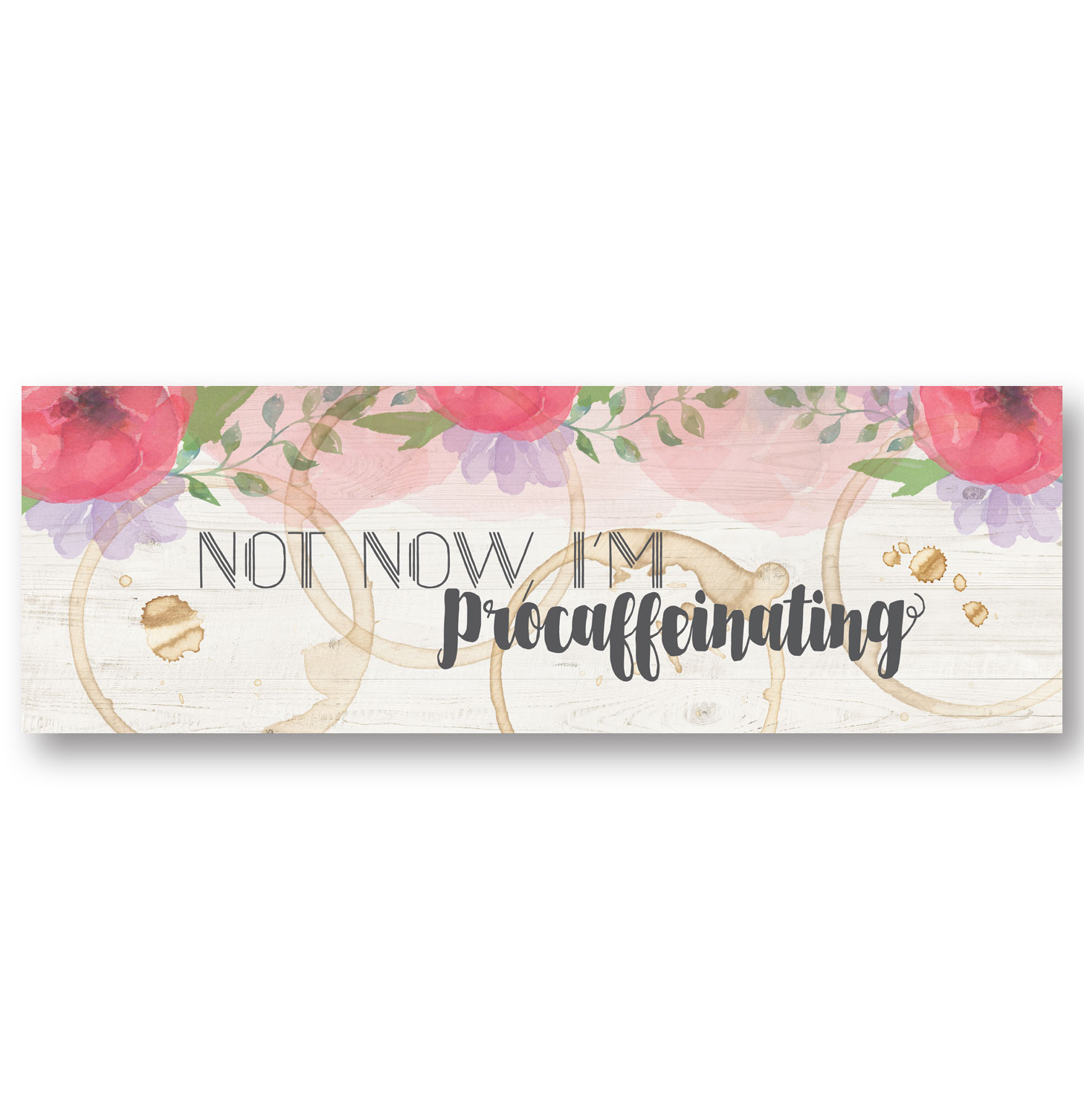 "Lovely, Pink Floral ""Not Now, I'm Procaffinating"" Panel, Perfect For The Coffee Lover; One 18x6in Unframed Paper Poster"