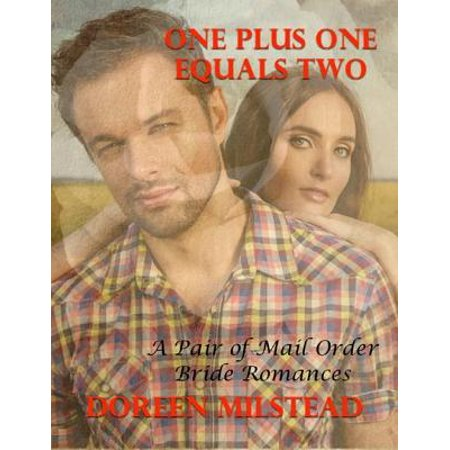 One Plus One Equals Two – a Pair of Mail Order Bride Romances - (One Plus One Plus One Equals One)