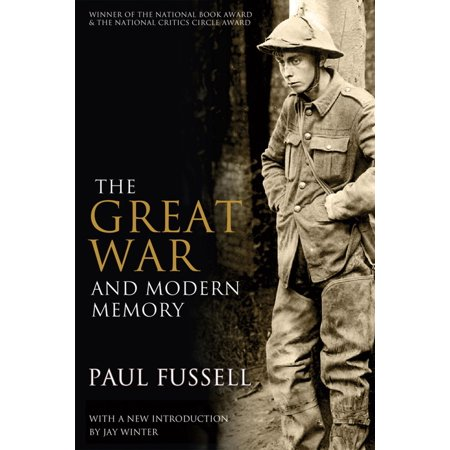 The Great War and Modern Memory - eBook (Fussell The Great War And Modern Memory)
