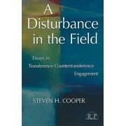 A Disturbance in the Field : Essays in Transference-Countertransference Engagement