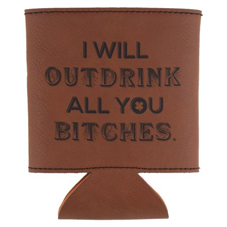 Outdrink All You Bitches Funny Etched Leatherette Can Cooler