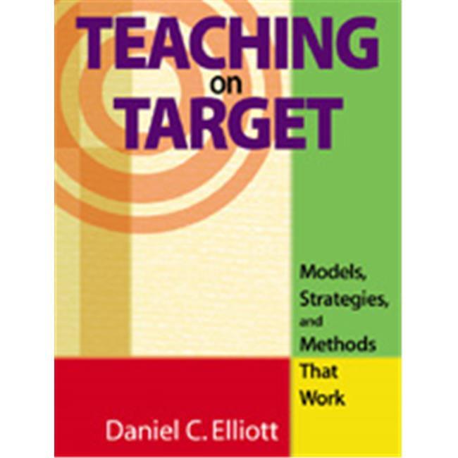 Teaching on Target : Models, Strategies, and Methods That Work