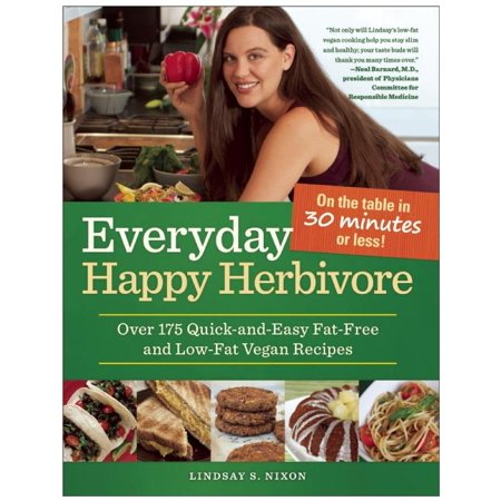 Everyday Happy Herbivore : Over 175 Quick-And-Easy Fat-Free and Low-Fat Vegan Recipes