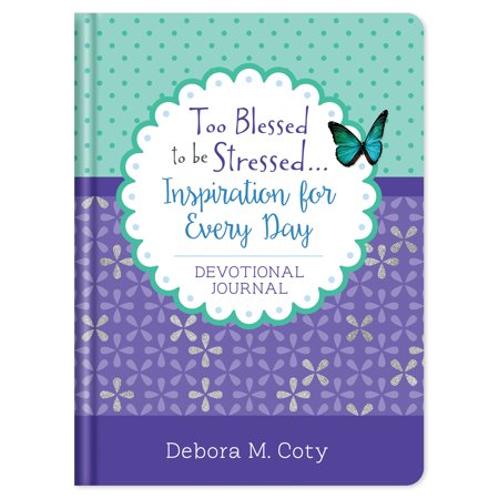 Too Blessed to be Stressed. . .Inspiration for Every Day Devotional Journal - Blessed Day
