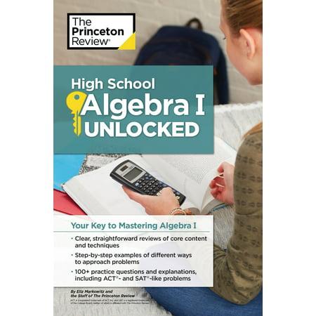 High School Algebra I Unlocked : Your Key to Mastering Algebra (Discovering Algebra An Investigative Approach Answer Key)