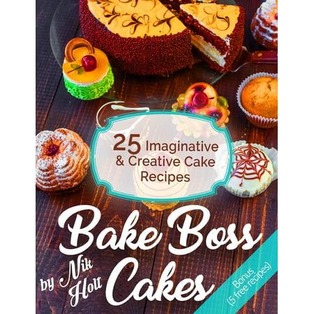 Bake Boss Cakes 25 Imaginative And Creative Cake Recipes Full Color