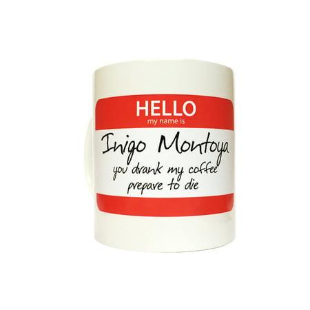 Name Coffee - Hello My Name Is Inigo Montoya Coffee Mug You Drank My Coffee Prepare To Die