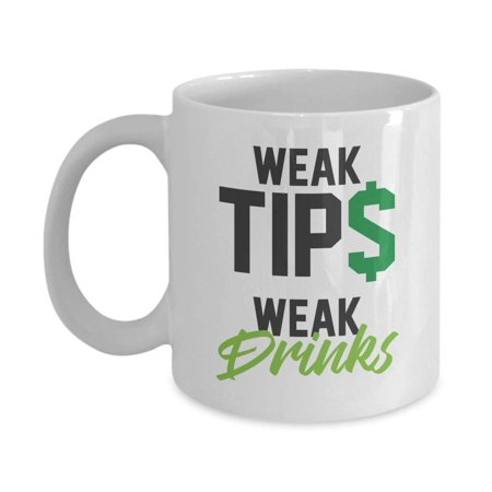 Weak Tips Weak Drinks Dollar Sign Coffee & Tea Gift Mug, Home Table Décor, Funny Tip Cup, Bar Accessories, Supplies, Items & Products For A Professional Bartender And Pro Bartending Men & (Easy Coffee Drinks To Make At Home)