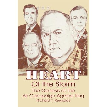Heart of the Storm : The Genesis of the Air Campaign Against Iraq