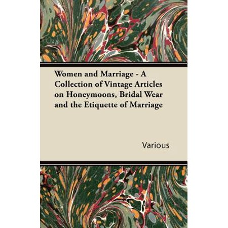 Vintage Bridal (Women and Marriage - A Collection of Vintage Articles on Honeymoons, Bridal Wear and the Etiquette of)