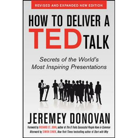 How to Deliver a Ted Talk: Secrets of the World's Most Inspiring Presentations, Revised and Expanded New Edition, with a Foreword by Richard St. John and an Afterword by Simon
