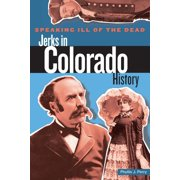 Speaking Ill of the Dead : Jerks in Colorado History, First Edition