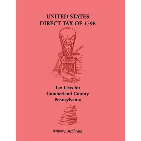 United States Direct Tax of 1798 - Tax Lists for Cumberland County, Pennsylvania (Paperback)