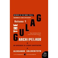 The Gulag Archipelago, 1918-1956 : Volume 1: An Experiment in Literary Investigation