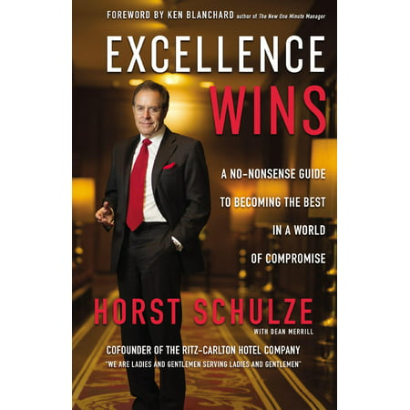 Excellence Wins : A No-Nonsense Guide to Becoming the Best in a World of