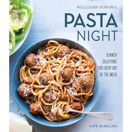 Williams Sonoma Pasta Night  Dinner Solutions For Every Day Of The Week