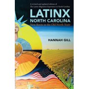 The Latino Migration Experience in North Carolina, Revised and Expanded Second Edition : New Roots in the Old North State