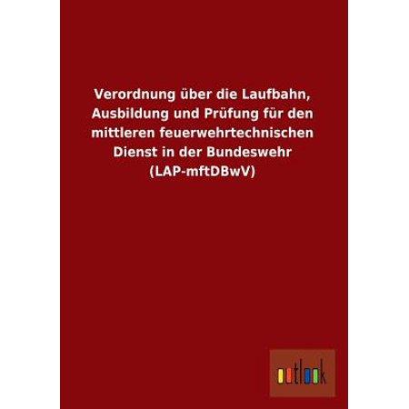 Verordnung Uber Die Laufbahn, Ausbildung Und Prufung Fur Den Mittleren Feuerwehrtechnischen Dienst in Der Bundeswehr (Lap-Mftdbwv) - Usher In Wedding