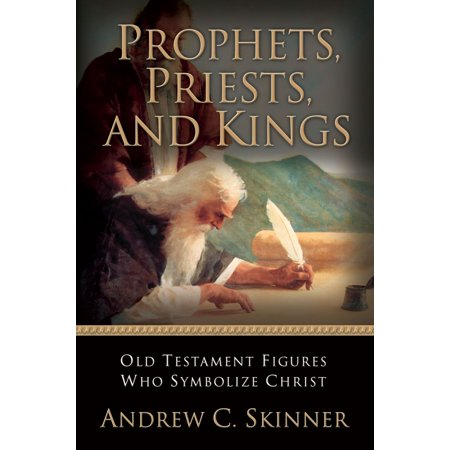 Prophets, Priests, and Kings: Old Testament Figures Who Symbolize Christ - (Timeline Of Old Testament Prophets And Kings)