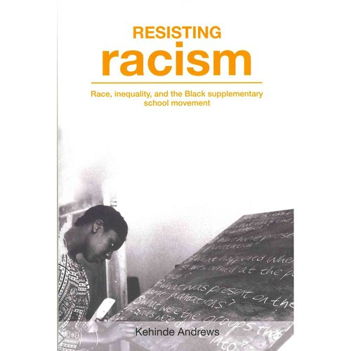 Resisting Racism: Race, Inequality and the Black Supplementary School Movement