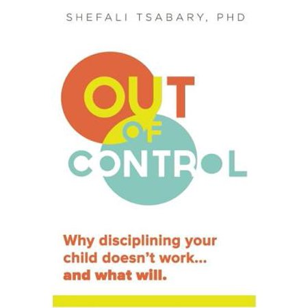 Out of Control : Why Disciplining Your Child Doesn't Work and What