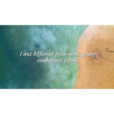 Kurt Masur - I was different from most young conductors today - Famous Quotes Laminated POSTER PRINT 24X20.