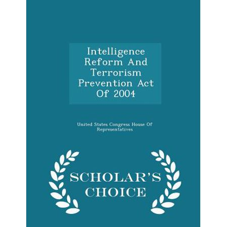 - Intelligence Reform and Terrorism Prevention Act of 2004 - Scholar's Choice Edition
