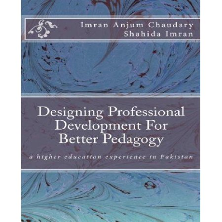 Designing Professional Development For Better Pedagogy  A Higher Education Experience In Pakistan