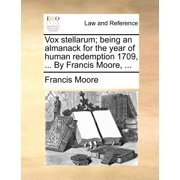 Vox Stellarum; Being an Almanack for the Year of Human Redemption 1709, ... by Francis Moore, ...