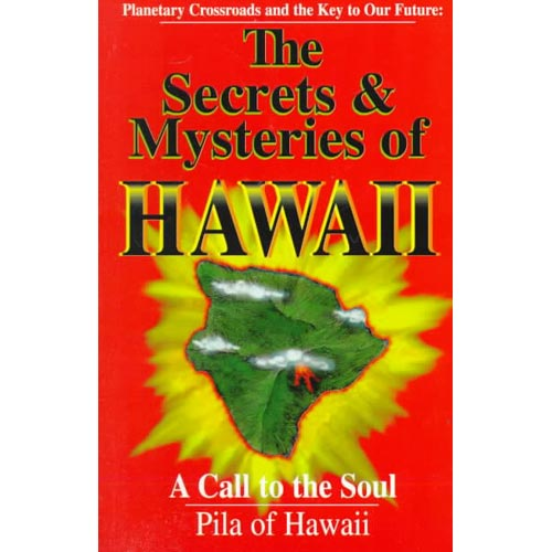 Secrets and Mysteries of Hawaii: A Call to the Soul : Planetary Crossroads and the Key to Our Future