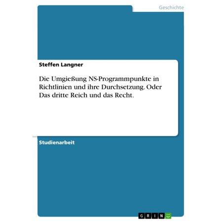 Die Umgießung NS-Programmpunkte in Richtlinien und ihre Durchsetzung. Oder Das dritte Reich und das Recht. - eBook (Richtlinien Sonnenbrille)