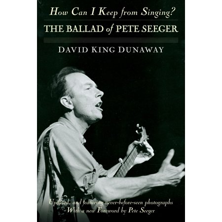 How Can I Keep from Singing? : The Ballad of Pete Seeger