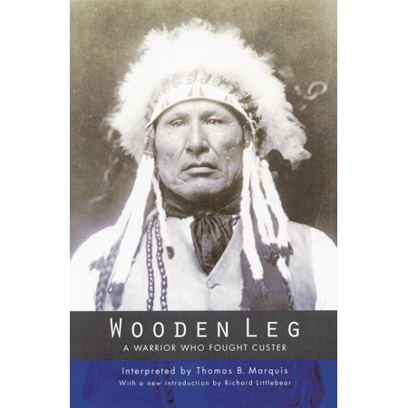 Wooden Leg : A Warrior Who Fought Custer (Second