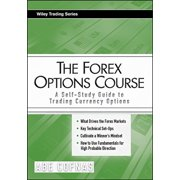 The Forex Options Course : A Self-Study Guide to Trading Currency Options