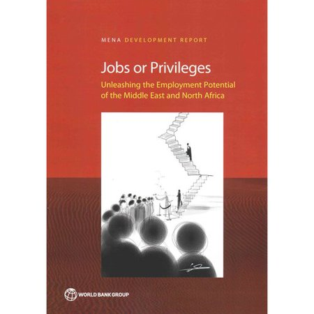 Jobs Or Privileges  Unleashing The Employment Potential Of The Middle East And North Africa
