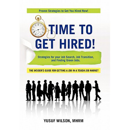 Time to Get Hired! : Strategies for Your Job Search, Job Transition, and Finding Green