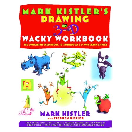 Mark Kistler's Drawing in 3-D Wack Workbook : The Companion Sketchbook to Drawing in 3-D with Mark