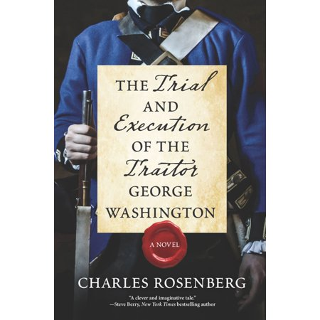 The Trial and Execution of the Traitor George Washington -