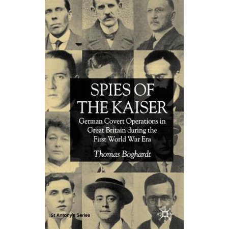 Spies of the Kaiser : German Covert Operations in Great Britain During the First World War