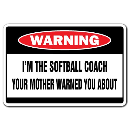 Aluminum Passenger Coach - I'm The Softball Coach Warning Aluminum Sign | Indoor/Outdoor | Funny Home Décor for Garages, Living Rooms, Bedroom, Offices | SignMission Funny Gag Gift Sign Wall Plaque Decoration