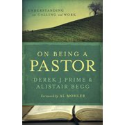 On Being a Pastor : Understanding Our Calling and Work