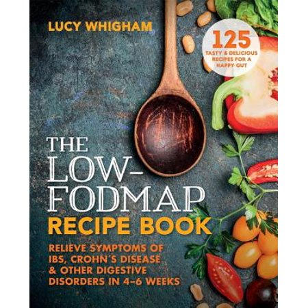 The Low-FODMAP Recipe Book : Relieve symptoms of IBS, Crohn