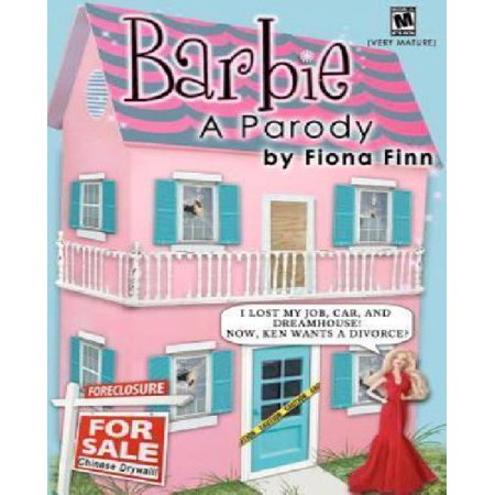 Barbie: A Parody: I Lost My Job, Car, and Dreamhouse! Now, Ken Wants a Divorce?